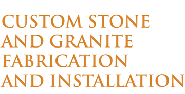 Custom Stone and Granite Fabrication and Installation